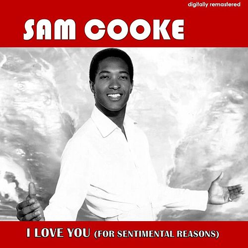 I Love You (For Sentimental Reasons) (Digitally Remastered) by Sam Cooke
