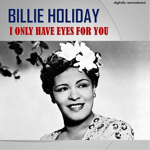 I Only Have Eyes for You (Digitally Remastered) de Billie Holiday
