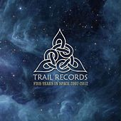 Trail Records  : 5 Years In Space 2007-2012 by Various Artists