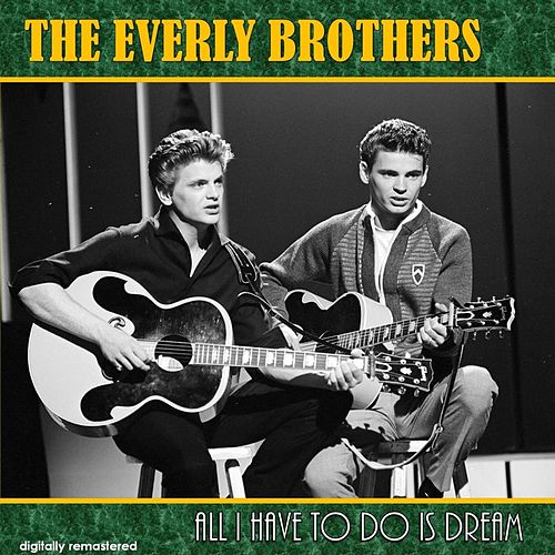 All I Have to Do Is Dream (Digitally Remastered) von The Everly Brothers