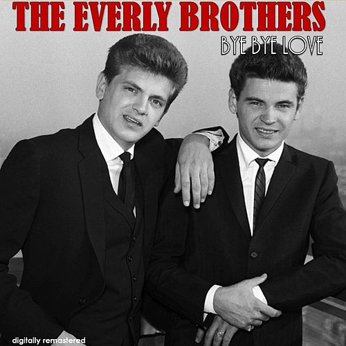 Bye Bye Love (Digitally Remastered) von The Everly Brothers