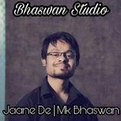 Jaane De by Mk Bhaswan