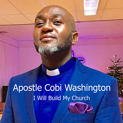 I Will Build My Church by Apostle Cobi Washington