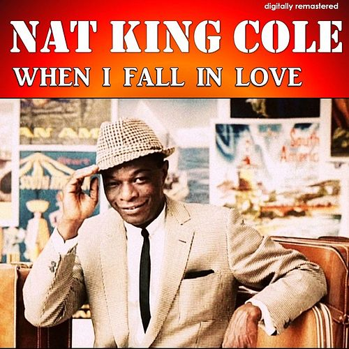 When I Fall in Love (Digitally Remastered) von Nat King Cole
