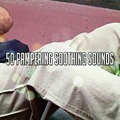 50 Pampering Soothing Sounds by S.P.A