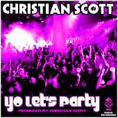 Play & Download Yo Let's Party by Christian Scott | Napster