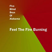 Play & Download Feel The Fire Burning by The Five Blind Boys Of Alabama | Napster