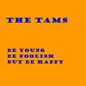 Be Young Be Foolish But Be Happy by The Tams