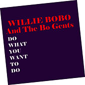 Do What You Want To Do von Willie Bobo