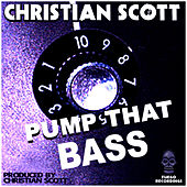 Play & Download Pump That Bass by Christian Scott | Napster