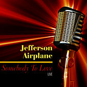 Play & Download Somebody To Love - Live by Jefferson Airplane | Napster
