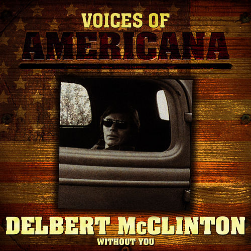 Play & Download Voices Of Americana: Without You by Delbert McClinton | Napster