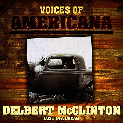 Play & Download Voices Of Americana: Lost In A Dream by Delbert McClinton | Napster