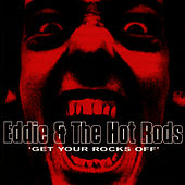 Get Your Rocks Off by Eddie and the Hot Rods