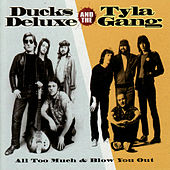 Ducks Deluxe and Tyla Gang - All Too Much & Blow Me Out by Various Artists