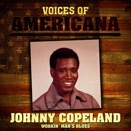 Play & Download Voices Of Americana: Workin' Man's Blues by Johnny Copeland | Napster