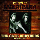 Play & Download Voices Of Americana: When Love Comes by The Cate Brothers | Napster