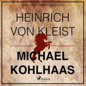 Michael Kohlhaas - Der Rebellen-Klassiker von Heinrich von Kleist (Ungekürzt) von Heinrich von Kleist