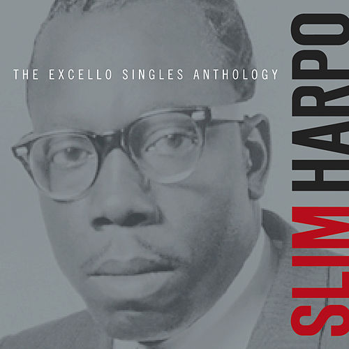 Play & Download The Excello Singles Anthology by Slim Harpo | Napster