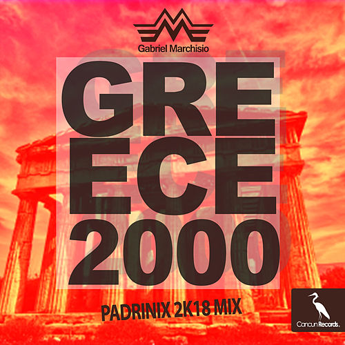Greece 2000 (Padrinix 2k18 Mix) by Gabriel Marchisio