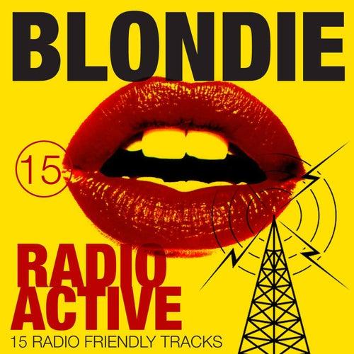 Radio Active - 15 Radio Friendly Tracks by Blondie