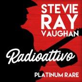Radioattivo - Platinum Rare by Stevie Ray Vaughan