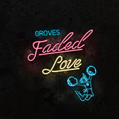 Faded Love by Groves