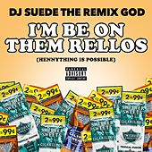 I'm Be On Them Rellos (Hennything Possible) by DJ Suede The Remix God
