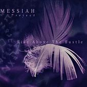 Rise Above the Bustle by Messiah Project