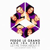 Let Me Think About It (Celebration Mix) by Fedde Le Grand and Ida Corr