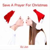 Save a Prayer for Christmas by DJ Jon