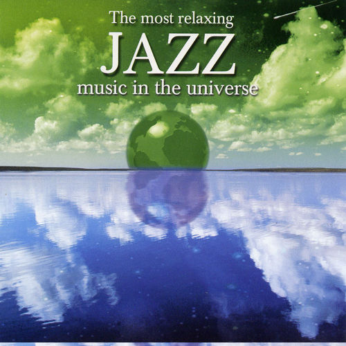 Play & Download The Most Relaxing Jazz Music in the Universe by Various Artists | Napster