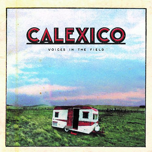 Voices in the Field by Calexico