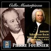 Cello Masterpieces: Pierre Fournier — Johann Sebastian Bach Suites for Cello Nos. 2, 4 & 6 (Remastered 2017) by Pierre Fournier