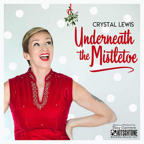 Underneath the Mistletoe by Crystal Lewis