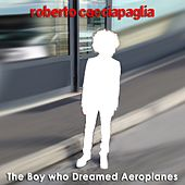 The Boy Who Dreamed Aeroplanes by Roberto Cacciapaglia