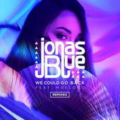 We Could Go Back (Remixes) by Jonas Blue
