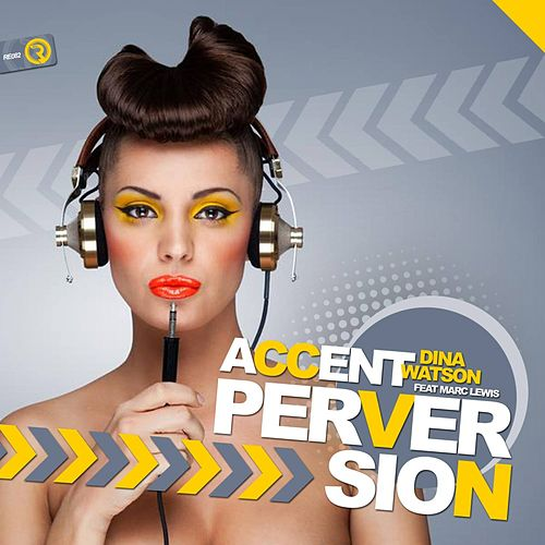 Accent Perversion (feat. Marc Lewis) by Dina Watson