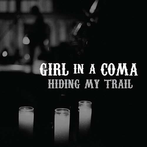 Play & Download Hiding My Trail by Girl In A Coma | Napster