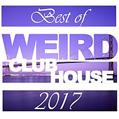 Best of Weird Club House 2017 by Various Artists