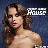 Premier League House Vol. 1 - 25 House & Electro-House Tracks for your Body & Soul by Various Artists