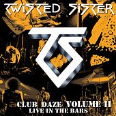 Club Daze Volume II: Live In The Bars by Twisted Sister