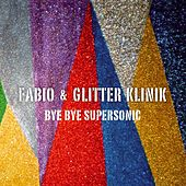 Play & Download Bye Bye Supersonic by Fabio | Napster