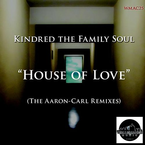 Play & Download House of Love (The Aaron-Carl Remixes) by Kindred The Family Soul | Napster