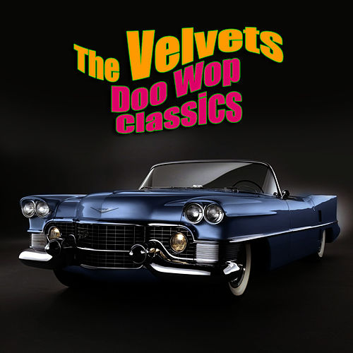 Play & Download Doo Wop Classics by The Velvets | Napster