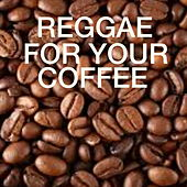 Reggae For Your Coffee by Various Artists