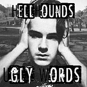 Ugly Words by The Hellhounds