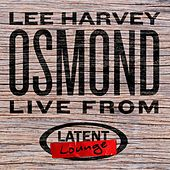 Lee Harvey Osmond: Live from Latent Lounge by Lee Harvey Osmond