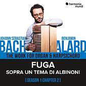 Bach: The Work for Organ & Harpsichord, Chapter II - 1. Sopra un tema di Albinoni by Benjamin Alard