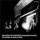 Welcome to Concrete (Expanded Edition) by Jim Shelley